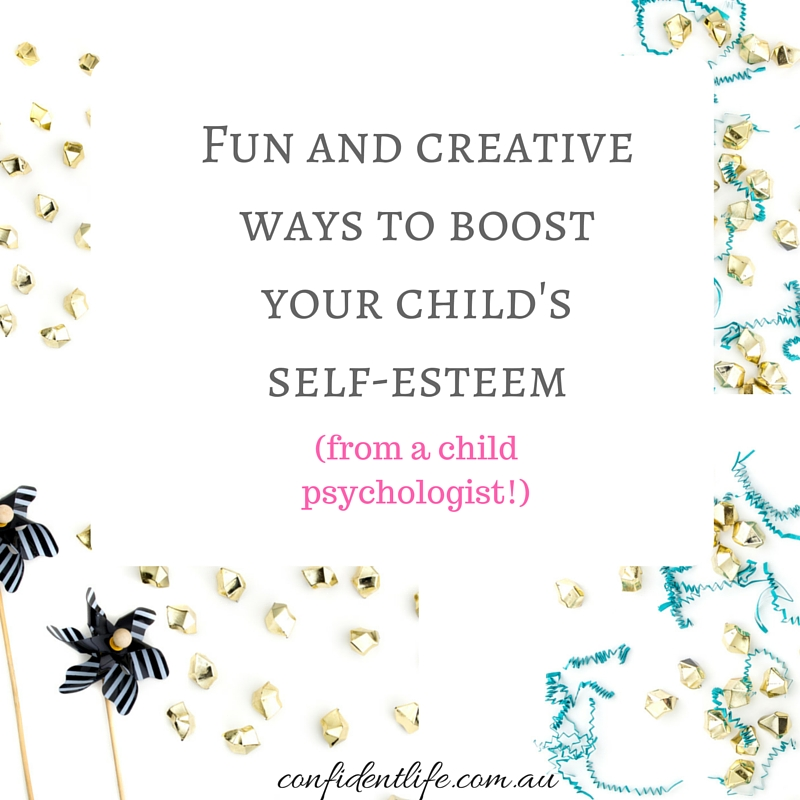 Fun and creative ways to boost your child's self-esteem